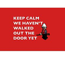 Keep Calm, we haven't walked out the door yet Photographic Print
