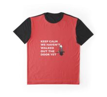 Keep Calm, we haven't walked out the door yet Graphic T-Shirt