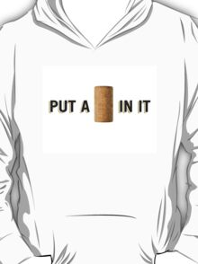 PUT A CORK IN IT T-Shirt