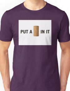 PUT A CORK IN IT Unisex T-Shirt