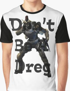 Don't Be A Dreg Graphic T-Shirt