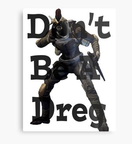 Don't Be A Dreg Metal Print