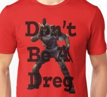 Don't Be A Dreg Unisex T-Shirt