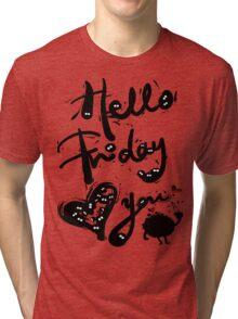 Hello Friday Love you Tri-blend T-Shirt