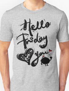 Hello Friday Love you Unisex T-Shirt