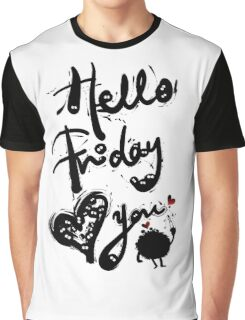 Hello Friday Love you Graphic T-Shirt