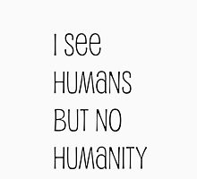 I see humans but no humanity Unisex T-Shirt