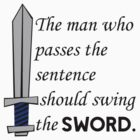 The man who passes the sentence should swing the sword. by NineOh
