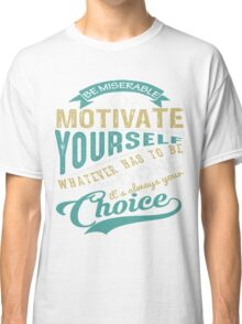 Motivate Yourself #2 Classic T-Shirt