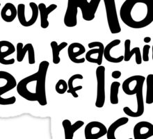 Has your mom been reaching the speed of light recently? Sticker