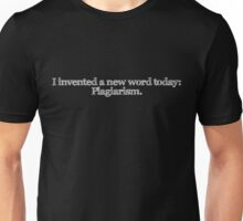I invented a new word today. Plagiarism Unisex T-Shirt