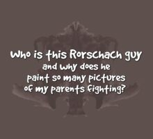 Who is this Rorschach guy and why does he paint so many pictures of my parents fighting?  Kids Clothes
