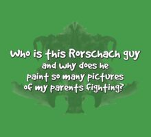 Who is this Rorschach guy and why does he paint so many pictures of my parents fighting?  Kids Tee