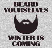 Beard yourselves, winter is coming. Baby Tee