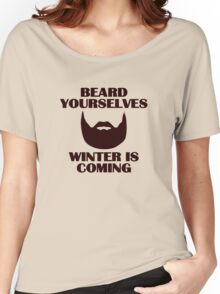 Beard yourselves, winter is coming. Women's Relaxed Fit T-Shirt
