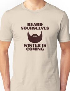 Beard yourselves, winter is coming. Unisex T-Shirt