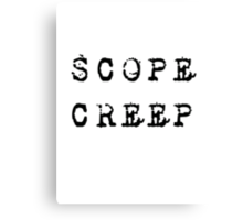 SCOPE CREEP PROJECT MANAGEMENT SPOOF SHIRT POSTER STICKER Canvas Print