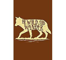 Be Wild and Wander Photographic Print