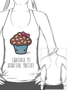 ¿Quieres mi Beautiful Muffin? T-Shirt