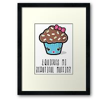 ¿Quieres mi Beautiful Muffin? Framed Print
