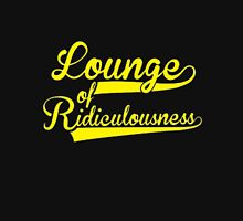 Lounge of Ridiculous Unisex T-Shirt