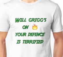 Will griggs on fire, your defence is terrified! Unisex T-Shirt