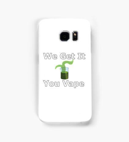 We Get It You Vape Samsung Galaxy Case/Skin