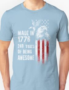 Made In 1776 - 240 Years Of Being Awesome, 4th of July T-Shirt Unisex T-Shirt