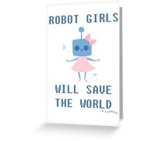 Robot Girls Will Save The World Greeting Card
