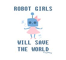 Robot Girls Will Save The World Photographic Print