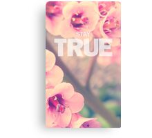 Stay True (Floral) Canvas Print