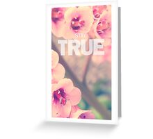 Stay True (Floral) Greeting Card
