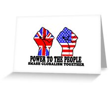 POWER TO THE PEOPLE - SMASH GLOBALISM TOGETHER Greeting Card