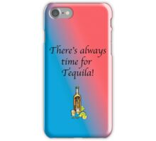 There's Always Time For Tequila! iPhone Case/Skin