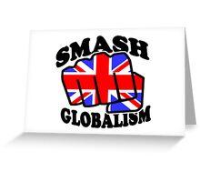 SMASH GLOBALISM - UK  Greeting Card