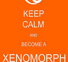 keep calm and become a xenomorph host body by HeartlessArts