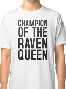CHAMPION OF THE RAVEN QUEEN - (Black)  Classic T-Shirt