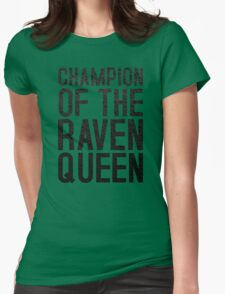 CHAMPION OF THE RAVEN QUEEN - (Black)  Womens Fitted T-Shirt