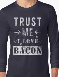 Trust Me I Love Bacon Long Sleeve T-Shirt