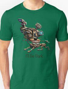 I'll Be Bark T-Shirt