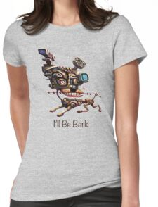 I'll Be Bark Womens Fitted T-Shirt