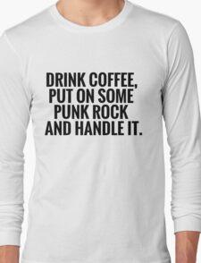 Drink Coffee, Punk Rock, Handle It Long Sleeve T-Shirt