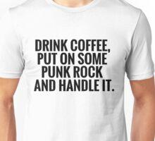 Drink Coffee, Punk Rock, Handle It Unisex T-Shirt
