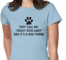 They call me crazy dog lady Womens Fitted T-Shirt