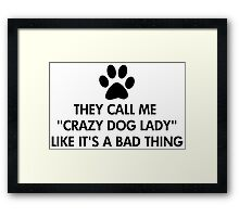 They call me crazy dog lady Framed Print