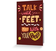 Talk with your feet, Play with your heart Greeting Card