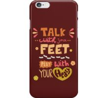 Talk with your feet, Play with your heart iPhone Case/Skin