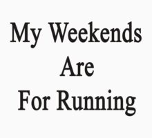 My Weekends Are For Running by supernova23