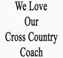 We Love Our Cross Country Coach  by supernova23