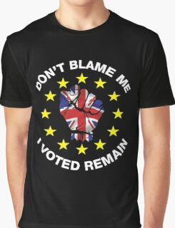 Don't Blame Me, I Voted Remain. BREXIT UKIP T-shirt Graphic T-Shirt